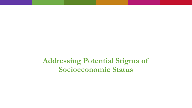 Addressing Potential Stigma of Socioenomoic Status