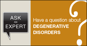 Ask an expert. Submit a question about degenerative disorders.