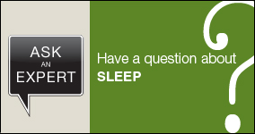 Ask an expert. Submit a question about sleep.