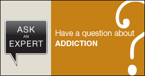 Ask an expert. Submit a question about addiction.