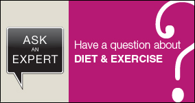 Ask an expert. Submit a question about diet and excercise.