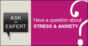 Ask an expert. Submit a question about stress and anxiety.